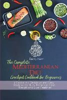 The Complete Mediterranean Diet Crockpot Cookbook for Beginners: 2 Books in 1: Delicious and Easy Recipes for Busy People to Lose Weight and Live Healthier (Paperback)