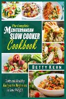 The Complete Mediterranean Diet Slow Cooker Cookbook