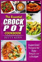 The Essential Crockpot Cookbook: Super-Easy Recipes for Busy People on a Budget (Paperback)