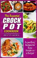 The Essential Crockpot Cookbook: Super-Easy Recipes for Busy People on a Budget (Hardback)
