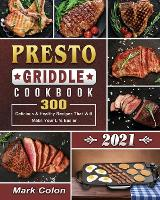 Presto Griddle Cookbook 2021: 300 Delicious & Healthy Recipes That Will Make Your Life Easier (Paperback)