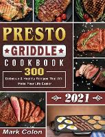 Presto Griddle Cookbook 2021: 300 Delicious & Healthy Recipes That Will Make Your Life Easier (Hardback)