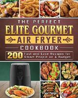 The Perfect Elite Gourmet Air Fryer Cookbook: 200 Fast and Easy Recipes for Smart People on A Budget (Paperback)