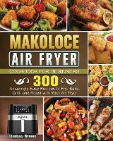 Makoloce Air Fryer Cookbook for Beginners: 300 Amazingly Easy Recipes to Fry, Bake, Grill, and Roast with Your Air Fryer (Paperback)
