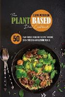 The Plant Based Diet Cookbook: 50 Plant Based Healthy Recipes To Cook Quick And Easy Wholesome Meals (Paperback)