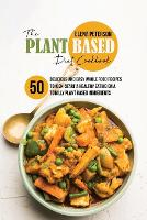 The Plant Based Diet Cookbook: 50 Delicious And Easy Whole Food Recipes to Kick-Start a Healthy Eating On A Totally Plant Based Ingredients (Paperback)