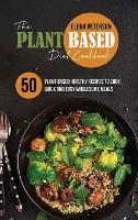 The Plant Based Diet Cookbook: 50 Plant Based Healthy Recipes To Cook Quick And Easy Wholesome Meals (Hardback)