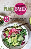 The Plant Based Diet Cookbook: 50 Easy To Follow Budget Friendly Recipes On A Totally Plant Based Ingredients (Hardback)