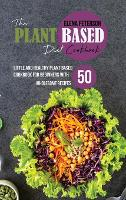 The Plant Based Diet Cookbook: Little And Healthy Plant Based Cookbook For Beginners With 50 Wholesome Recipes (Hardback)