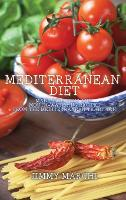 Mediterranean Diet: Many Delicious and Mouth-Watering Recipes from the Mediterranean Tradition (Hardback)
