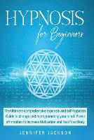 Hypnosis for Beginners: The Ultimate hypnosis and self-hypnosis Guide to change and reprogramming your mind. Power affirmation to Increase Motivation and Heal Your Body (Paperback)