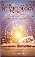 Astrology and Numerology 2 in 1: Discover all the Secrets of the Universe ( Horoscope & Zodiac Signs, Tarot, Enneagram & Empath Healing ) and The Power of Birthdays, Numbers, Stars to improve Success, Wealth, Relationships, Fortune & Happiness (Hardback)