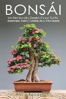 Bonsai: Una Guia Esencial y Completa Para el Cultivo, Alambrado, Poda y Cuidado de su Arbol Bonsai (Paperback)