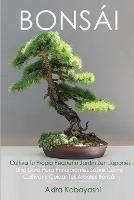 BONSAI Cultiva Tu Propio Pequeno Jardin Zen Japones: Una guia para principiantes sobre como cultivar y cuidar tus arboles bonsai (Paperback)