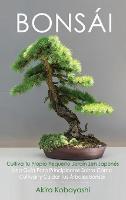 BONSAI Cultiva Tu Propio Pequeno Jardin Zen Japones: Una guia para principiantes sobre como cultivar y cuidar tus arboles bonsai (Hardback)