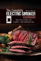 The Complete Electric Smoker Cookbook: More Than 50 Ideas For Beginners And Advanced Users (Paperback)