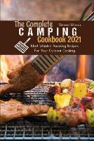 The Complete Camping Cookbook 2021: Most Wanted Amazing Recipes For Your Outdoor Cooking (Paperback)