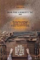 Holzbearbeitung 2021: Eine Schnellstart-Anleitung für Schrittfür- Schritt-Anleitung Holzhandwerk für Anfanger. Techniken und Geheimnisse bei der Erstellung erstaunlicher DIY Projekte (Paperback)