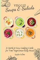 Veggie Soups & Salads: A Quick & Easy Cooking Guide for Your Vegetarian Daily Meals (Paperback)