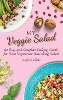 My Veggie Salad: An Easy and Complete Cooking Guide for Your Vegetarian Nourishing Salad (Hardback)
