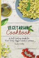 Vegetarian Cookbook: A Full Cooking Guide for Your Daily Veggie Lunch or Dinner (Paperback)