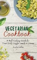 Vegetarian Cookbook: A Full Cooking Guide for Your Daily Veggie Lunch or Dinner (Hardback)