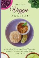 Delicious Veggie Recipes: A Complete Collection of Tasty Vegetarian Recipes for Your Daily Lunch & Dinner (Paperback)