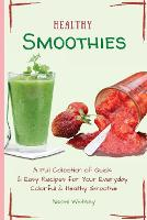 Healthy Smoothies: A Full Collection of Quick & Easy Recipes for Your Everyday Colorful & Healthy Smoothie (Paperback)
