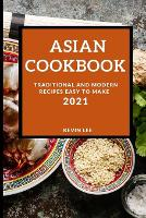 Asian Cookbook 2021: Traditional and Modern Recipes Easy to Make (Paperback)