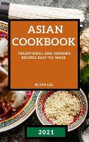 Asian Cookbook 2021: Traditional and Modern Recipes Easy to Make (Hardback)