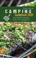 Camping Cookbook 2021: Easy And Mouth-Watering Recipes For Camping Lovers (Hardback)