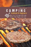 Camping Cookbook For Beginners: More Than 50 Simple And Tasty Recipes That Anyone Can Cook (Paperback)