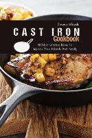 Cast Iron Cookbook: 50 Most Wanted Ideas To Impress Your Friends And Family (Paperback)