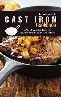 Cast Iron Cookbook: 50 Most Wanted Ideas To Impress Your Friends And Family (Hardback)