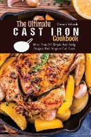 The Ultimate Cast Iron Cookbook: More Than 50 Simple And Tasty Recipes That Anyone Can Cook (Paperback)