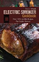 Electric Smoker Cookbook: Over 50 Irresistible Recipes For Electric Smoker (Hardback)