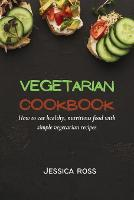 Vegetarian Cookbook: How to eat healthy, nutritious food with simple vegetarian recipes (Paperback)