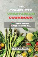 The Complete Vegetarian Cookbook: 100+ Simple, Healthy Recipes for Living Well (Paperback)