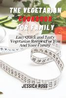 The Vegetarian Cookbook for Family: Easy Quick and Tasty Vegetarian Recipes For You And Your Family (Paperback)