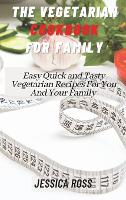 The Vegetarian Cookbook for Family: Easy Quick and Tasty Vegetarian Recipes For You And Your Family (Hardback)