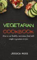 Vegetarian Cookbook: How to eat healthy, nutritious food with simple vegetarian recipes (Hardback)