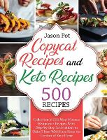 Copycat Recipes and Keto Recipes: Collection of 500 Most Famous Restaurant Recipes With Step-by-Step Instructions to Make Them with Ease From the Comfort of Your Home (Hardback)