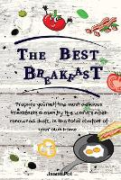 The Best Breakfasts: Prepare yourself the most delicious breakfasts chosen by the world's most renowned chefs, in the total comfort of your own home. (Paperback)