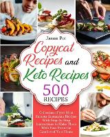 Copycat Recipes and Keto Recipes: Collection of 500 Most Famous Restaurant Recipes With Step-by-Step Instructions to Make Them with Ease From the Comfort of Your Home (Paperback)