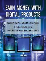 Earn Money with Digital Products - This Book Will Show You How to Sell Your Digital Products or the Ones Own by Third-Party ! - Hardback / Rigid Cover - English Version