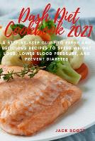 Dash Diet Cookbook 2021: A Step-By-Step guide to Fresh and Delicious Recipes to Speed Weight Loss, Lower Blood Pressure, and Prevent Diabetes (Paperback)