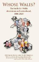 Whose Wales?: The battle for Welsh devolution and nationhood, 1880-2020 (Paperback)