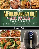 The Easy Mediterranean Diet Air Fryer Cookbook: Tasty and Unique Recipes to Lose Weight, Gain Energy and Feel Great in Your Body (Paperback)
