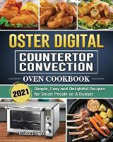 Oster Digital Countertop Convection Oven Cookbook 2021: Simple, Easy and Delightful Recipes for Smart People on A Budget (Paperback)