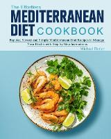 The Effortless Mediterranean Diet Cookbook: Popular, Savory and Simple Mediterranean Diet Recipes to Manage Your Health with Step by Step Instructions (Paperback)